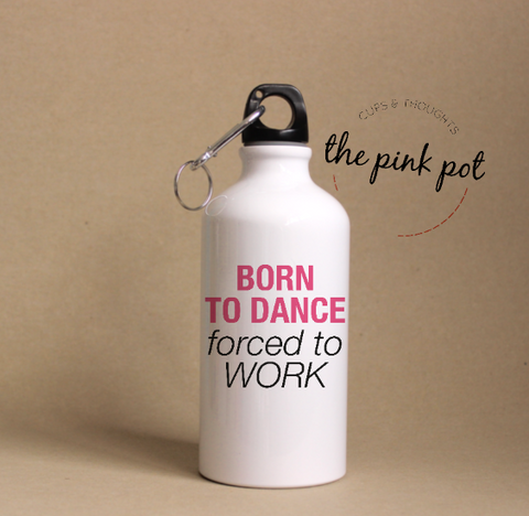 Born to DANCE, forced to WORK - Termos Acero