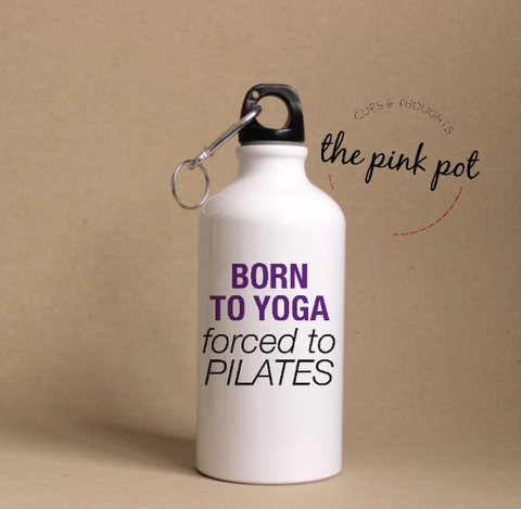Born to YOGA, forced to PILATES - Termos Acero