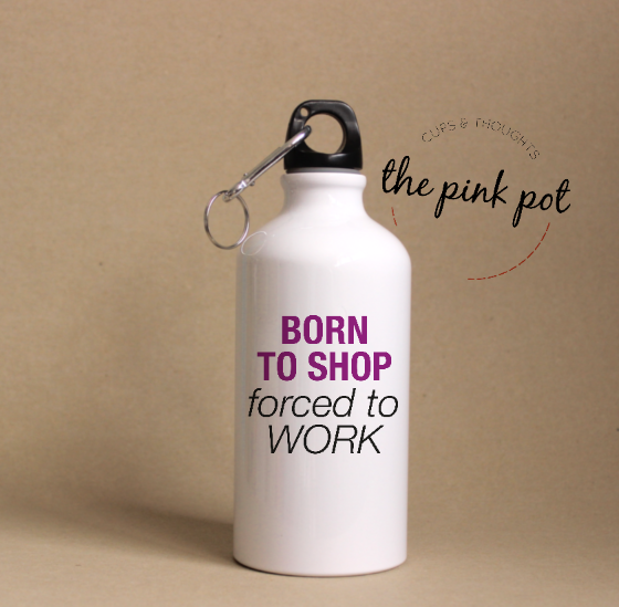 Born to SHOP forced to work - Termos Acero