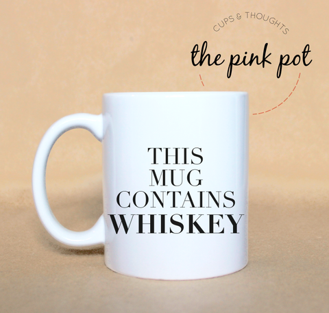 THIS MUG CONTAINS WHISKEY