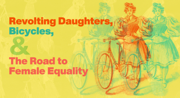 Revolting Daughters, Bicycles, and the Road to Female Equality