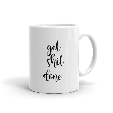 Get Sh!t Done Mug by digital detours - digital detours