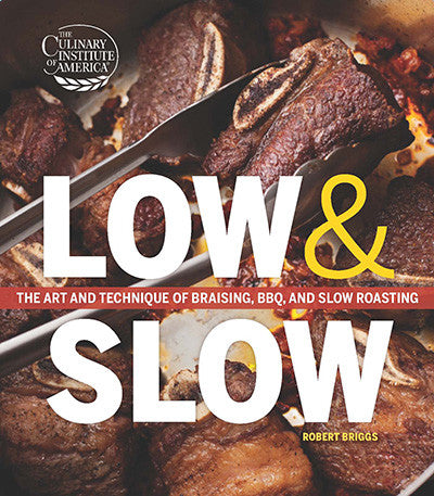 Low & Slow: The Art and Technique of Braising, BBQ, and Slow Roasting