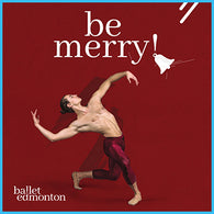Ballet Edmonton - Be Merry - Dec 12-14