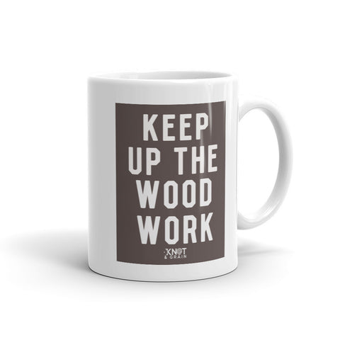 KEEP UP THE WOOD WORK Mug