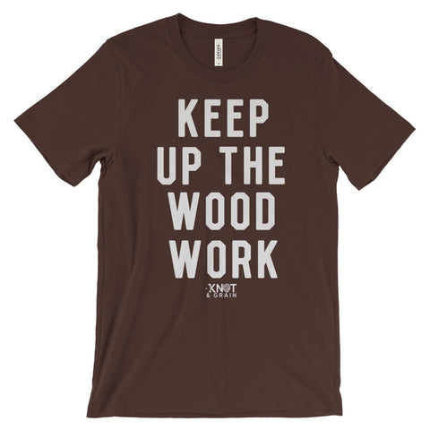 KEEP UP THE WOOD WORK Unisex short sleeve t-shirt