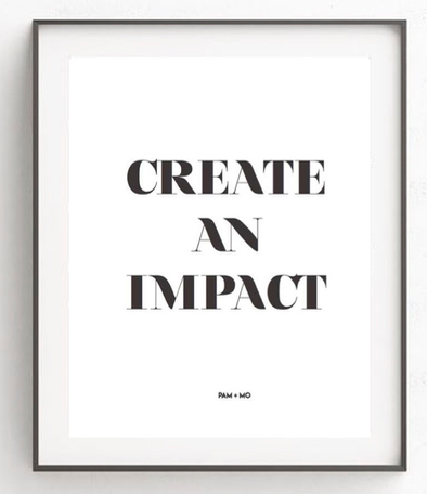 """CREATE AN IMPACT"" ART PRINT"