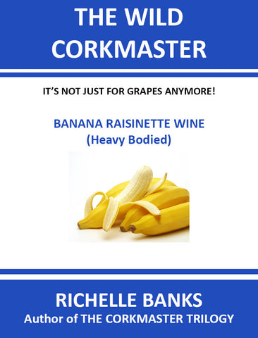 BANANA RAISINETTE WINE (Heavy Bodied)