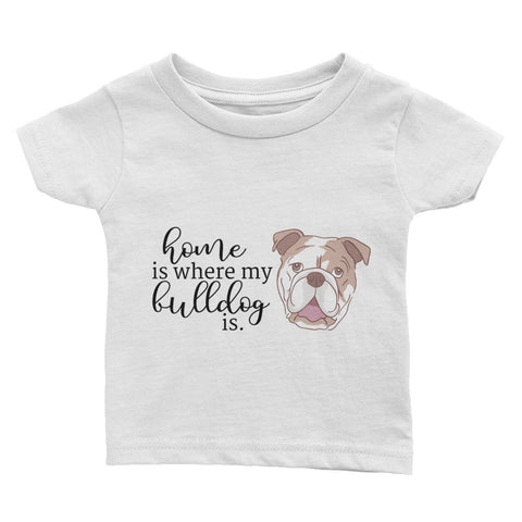 Home is Where My English Bulldog Is Infant Tee