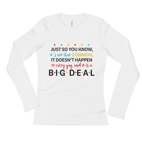 Friends Big Deal Ladies' Long Sleeve T-Shirt