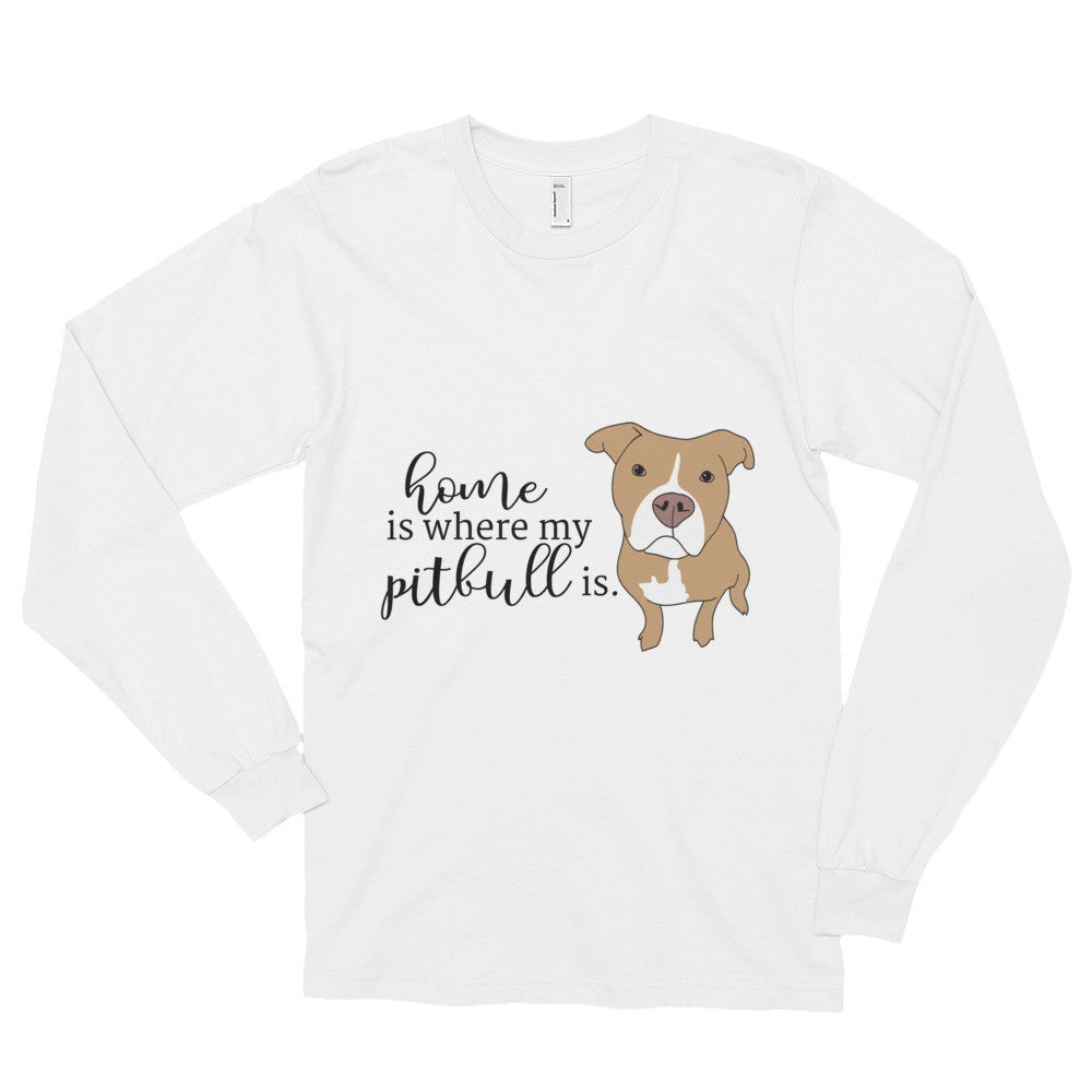 Home is Where my Pitbull is Long sleeve t-shirt (unisex)