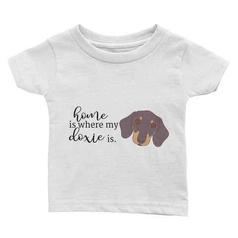 Home is where my Doxie Dachshund is Infant Tee