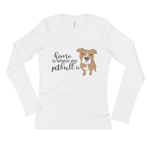 Home is Where My Pitbull Is Ladies' Long Sleeve T-Shirt