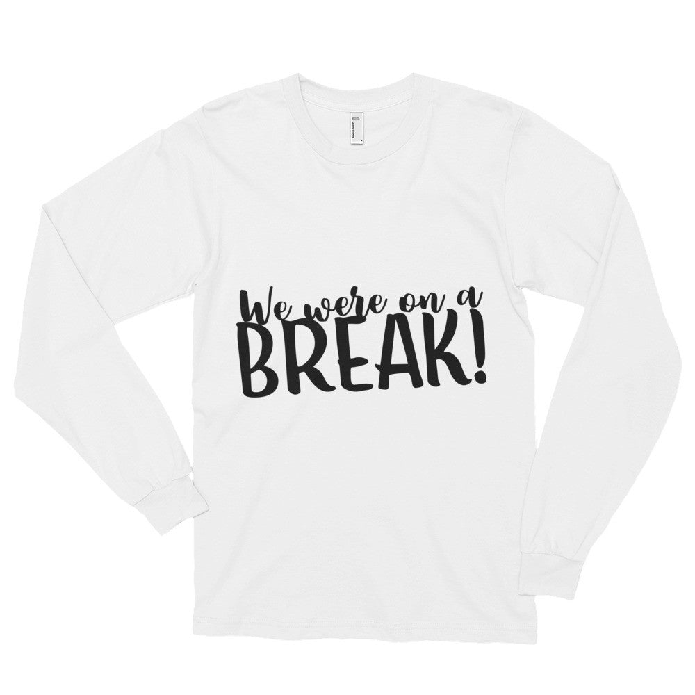 We Were on a Break Friends Long sleeve t-shirt (unisex)
