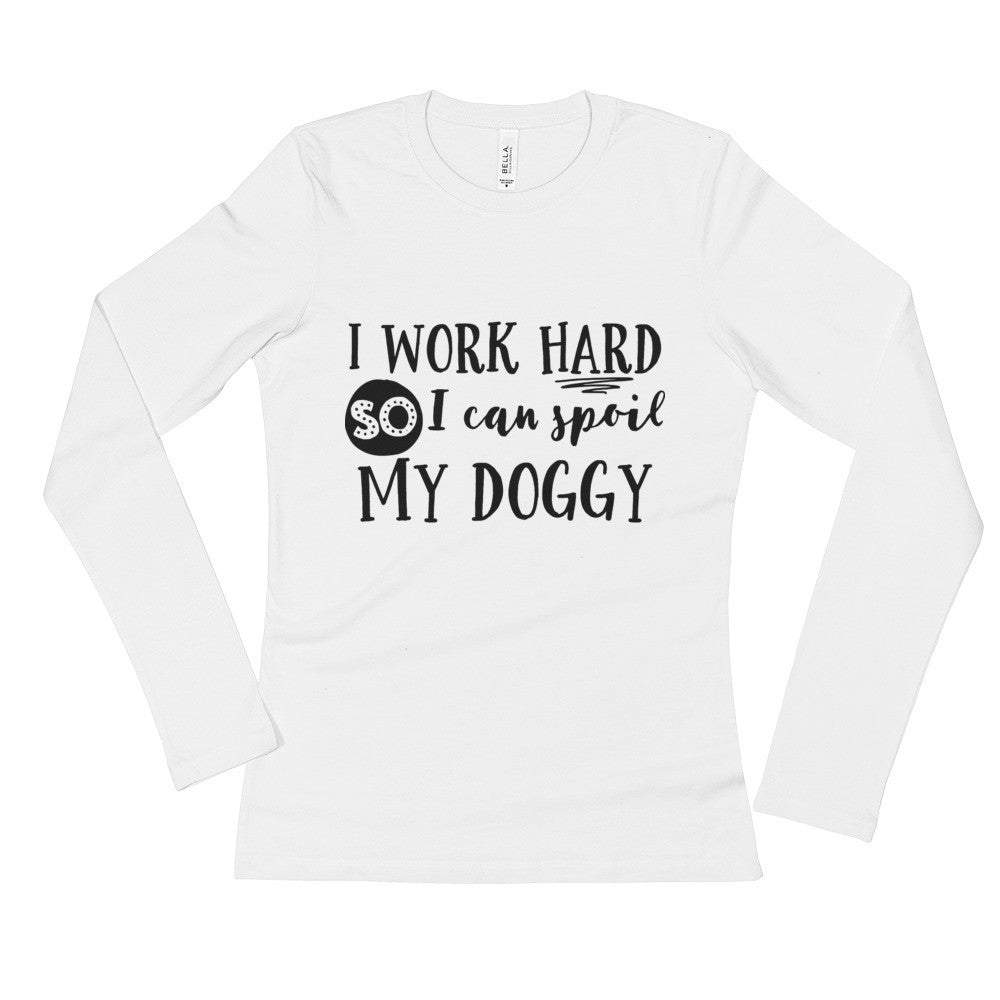 Spoil My Doggie Ladies' Long Sleeve T-Shirt