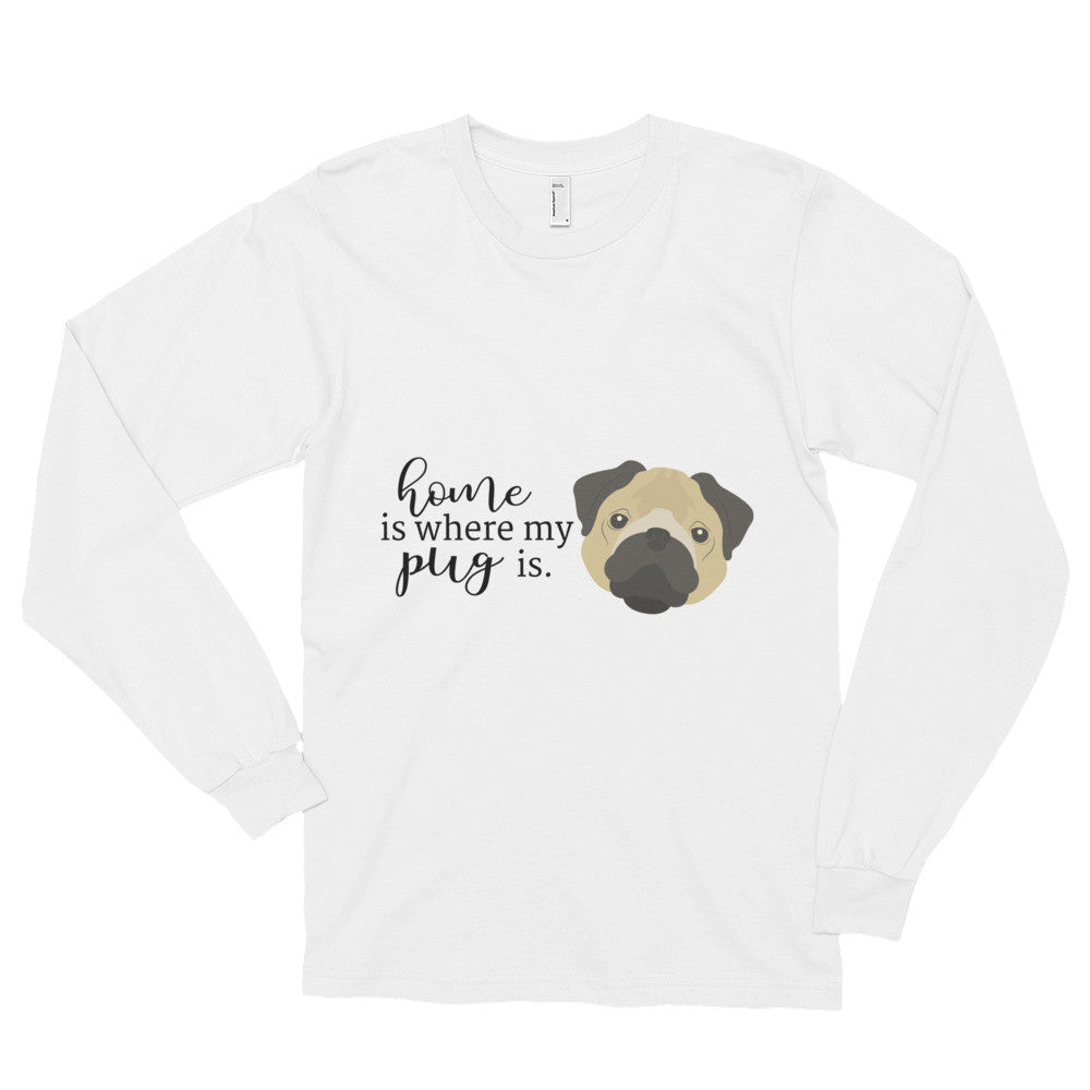 Home Is Where My Pug Is Long sleeve t-shirt (unisex)