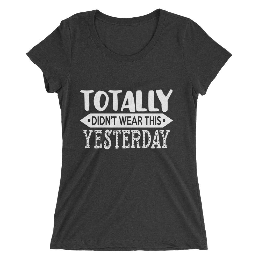 Didn't wear this yesterday Ladies' short sleeve t-shirt