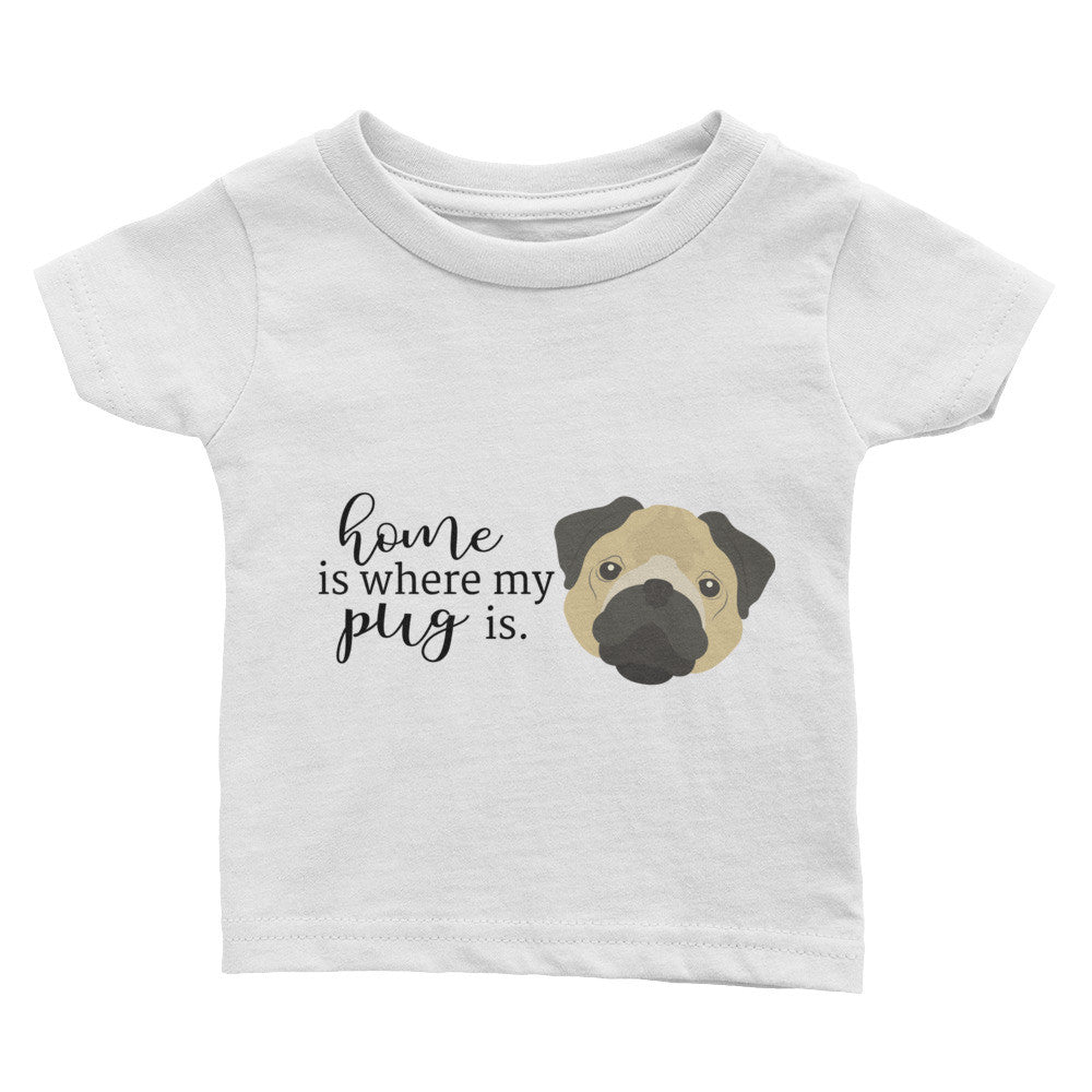Home is where my pug is Infant Tee