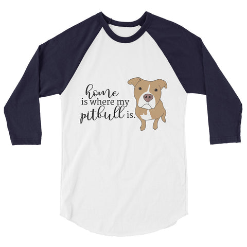 Home is where my pitbull is 3/4 sleeve raglan shirt