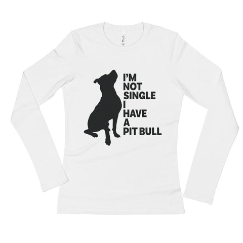 I'n Not Single Pitbull Ladies' Long Sleeve T-Shirt