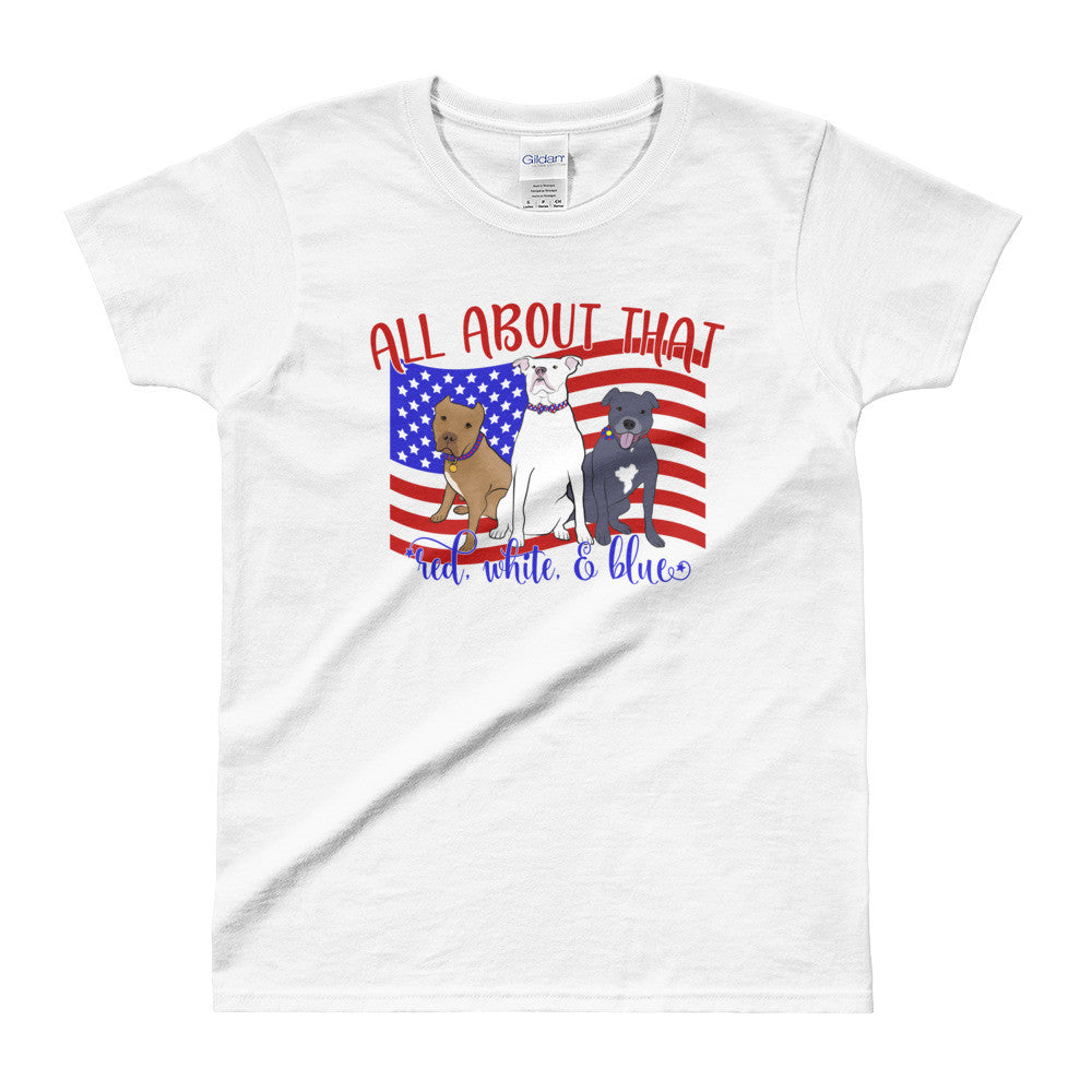 All About that Red, White & Blue Pitbull Ladies' T-shirt