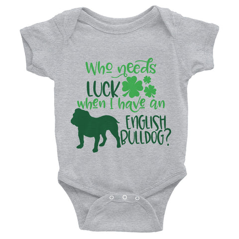 Who Needs Luck? English Bulldog St Patricks Day  Infant Bodysuit