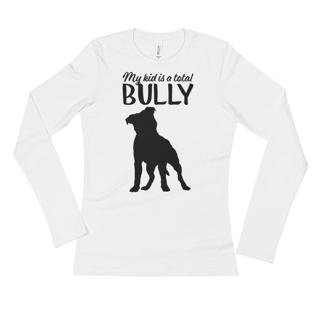 My Kid Is A Bully Pitbull Ladies' Long Sleeve T-Shirt