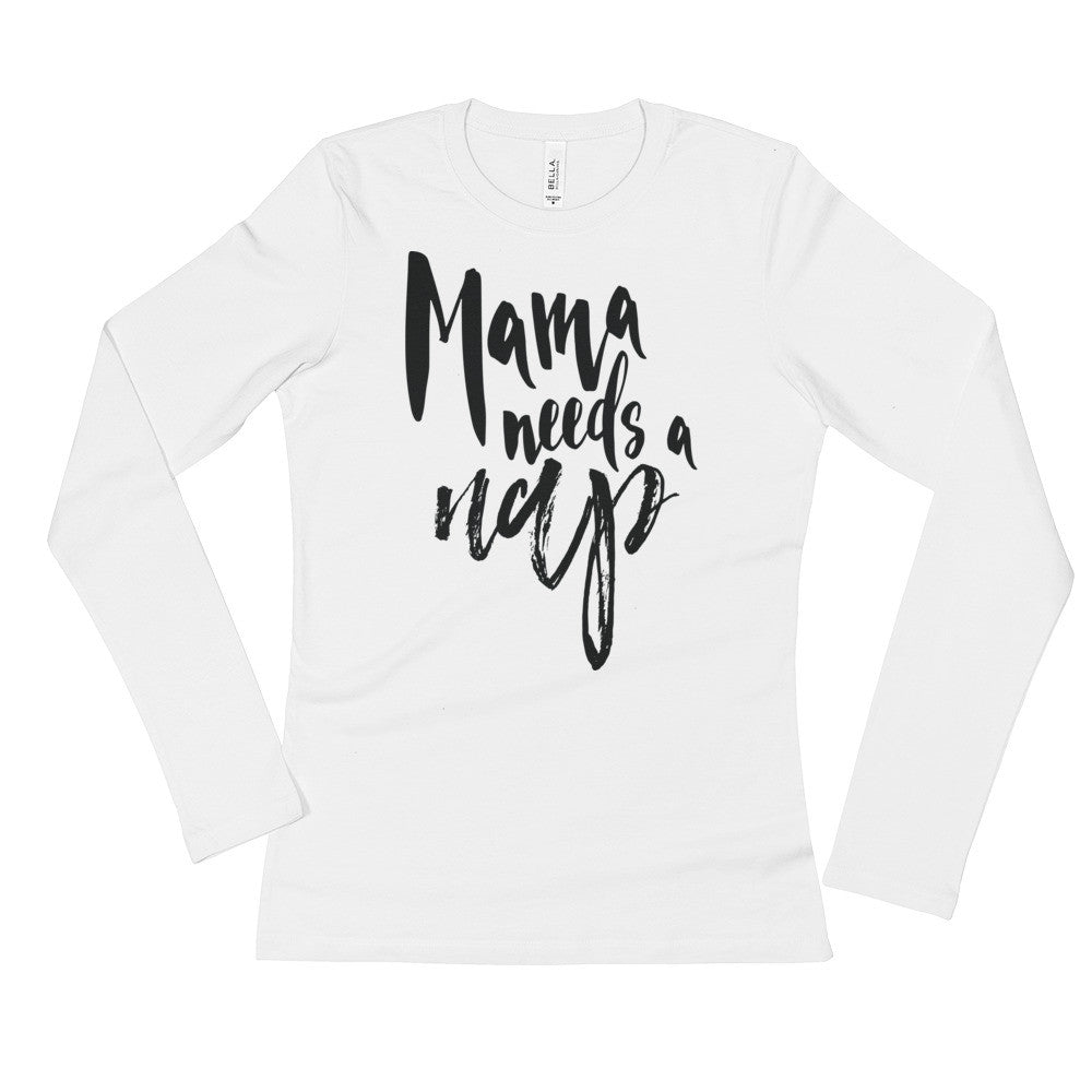 Mama Needs a Nap Ladies' Long Sleeve T-Shirt