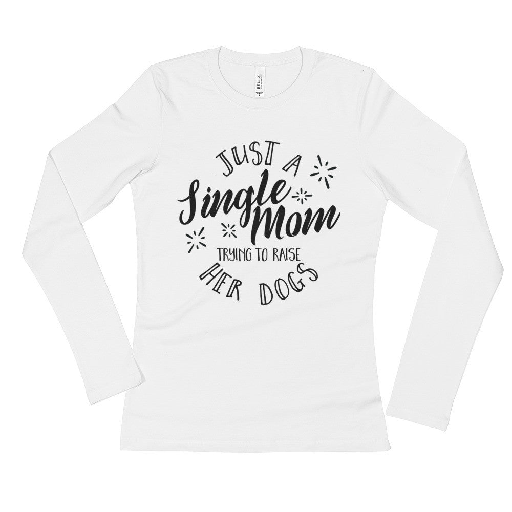 Single Dog Mom Ladies' Long Sleeve T-Shirt