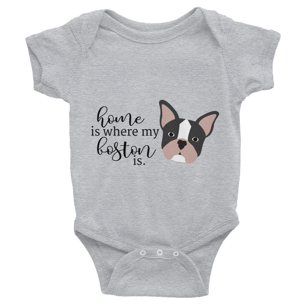 Home is where my Boston Terrier is Infant Bodysuit