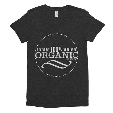 100% Organic 10% of the time Women's short sleeve soft t-shirt