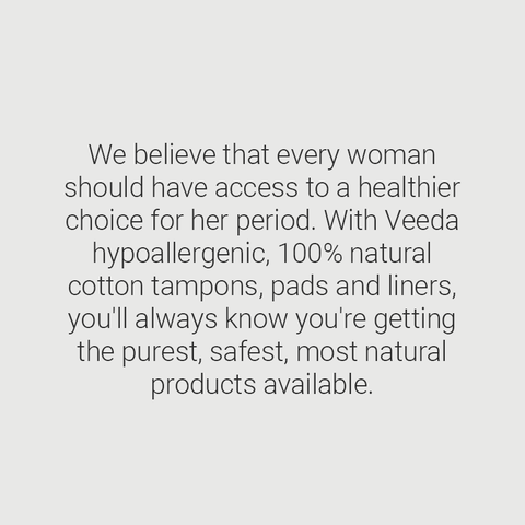 We believe that every woman should have access to a healthier choice for her period. With Veeda hypoallergenic, 100% natural cotton tampons, pads and liners, you'll always know you're getting the purest, safest, most natural products available.