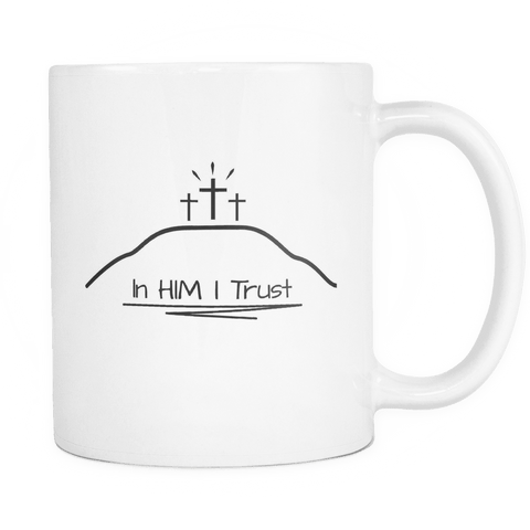 GLMBuy - In HIM I Trust Coffee Mug - In HIM I Trust Coffee Mug