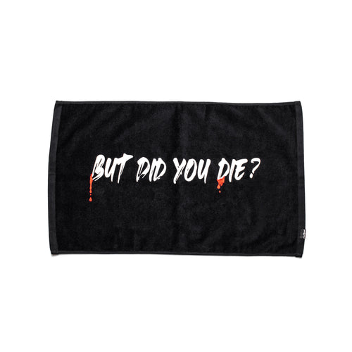But Did You Die Sweat Towel