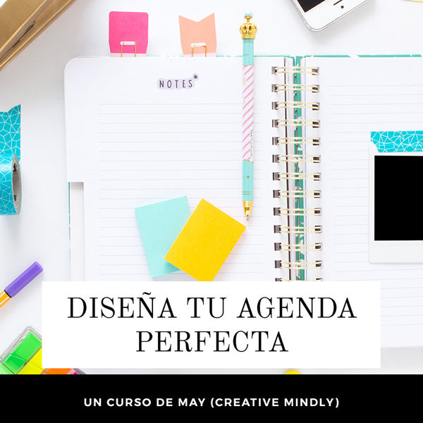 Curso: DISEÑA TU AGENDA PERFECTA (por May CreativeMindly)