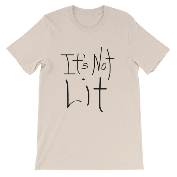 It's Not Lit - Cherdleys' T-shirt