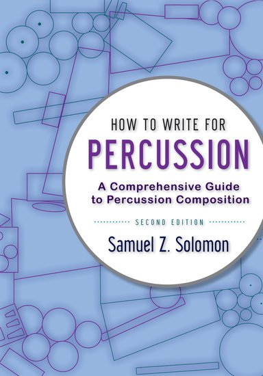 How to Write for Percussion A Comprehensive Guide to Percussion Composition Second Edition