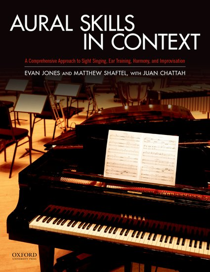 Aural Skills in Context A Comprehensive Approach to Sight Singing, Ear Training, Keyboard Harmony, and Improvisation by Matthew R. Shaftel, Evan Jones, and Juan Chattah