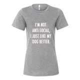 I'm Not Anti Social I Just Like My Dog Better Relaxed Jersey Short Sleeve Tee