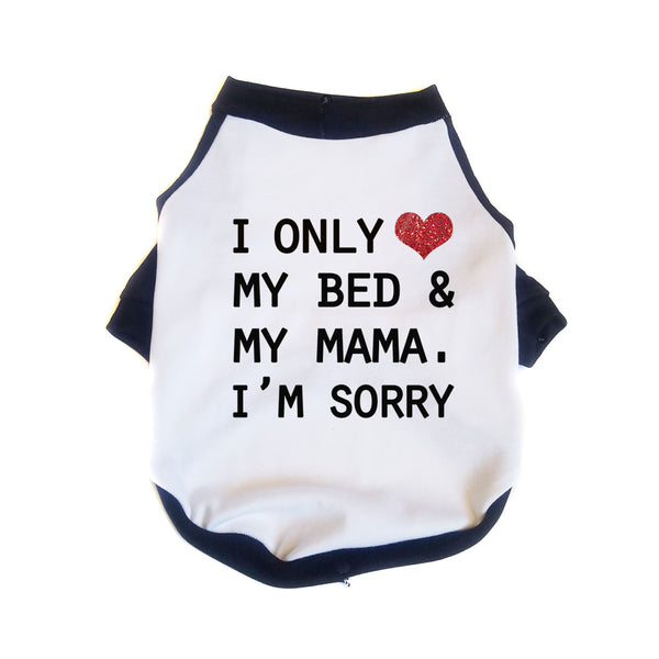 I Only Love My Bed & My Mama I'm Sorry Raglan Dog Shirt