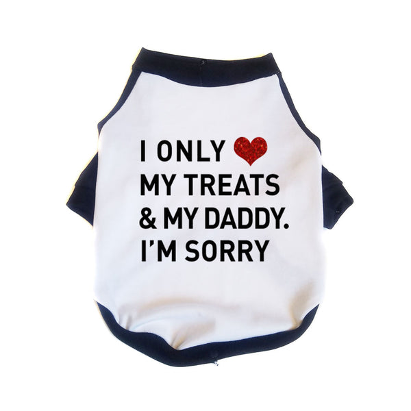 I Only Love My Treats & My Daddy I'm Sorry Raglan Dog Shirt