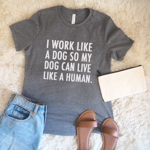 I Work Like A Dog So My Dog Can Like A Human Relaxed Short Sleeve Tee