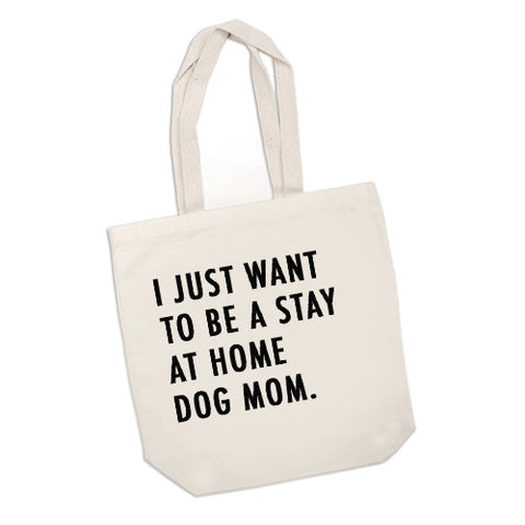 I Just Want To Be A Stay At Home Dog Mom Tote Bag,Weekend Bag, Dog Bag