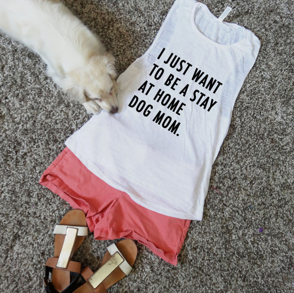 I Just Want To Be A Stay At Home Dog Mom Flowy Muscle Tank Top