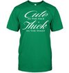 CUTE IN THE FACE THICK IN THE WAIST UNISEX T-SHIRT