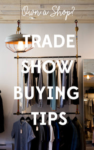 WHOLESALE BUYER TIPS FOR YOUR RETAIL STORE AT TRADE SHOWS
