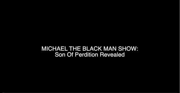 MICHAEL THE BLACK MAN SHOW: Sons of Perdition Revealed