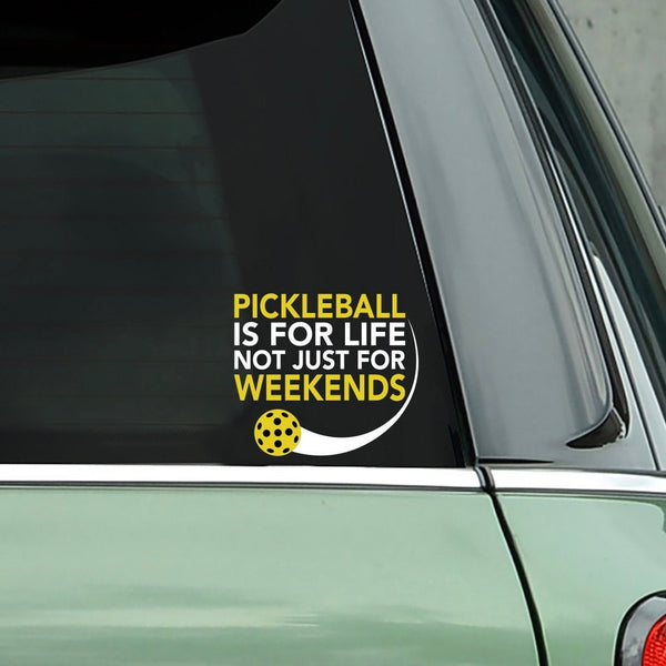 Pickleball is for Life not just for Weekends Pickleball Decal - Bumper Sticker