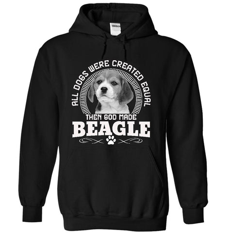 All Dogs Were Created Equal Then God Made BEAGLE Dogs - Hoodie
