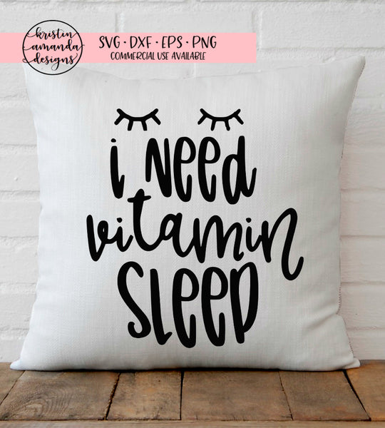 I Need Vitamin Sleep SVG DXF EPS PNG Cut File • Cricut • Silhouette - SVG File Cricut Kristin Amanda Designs